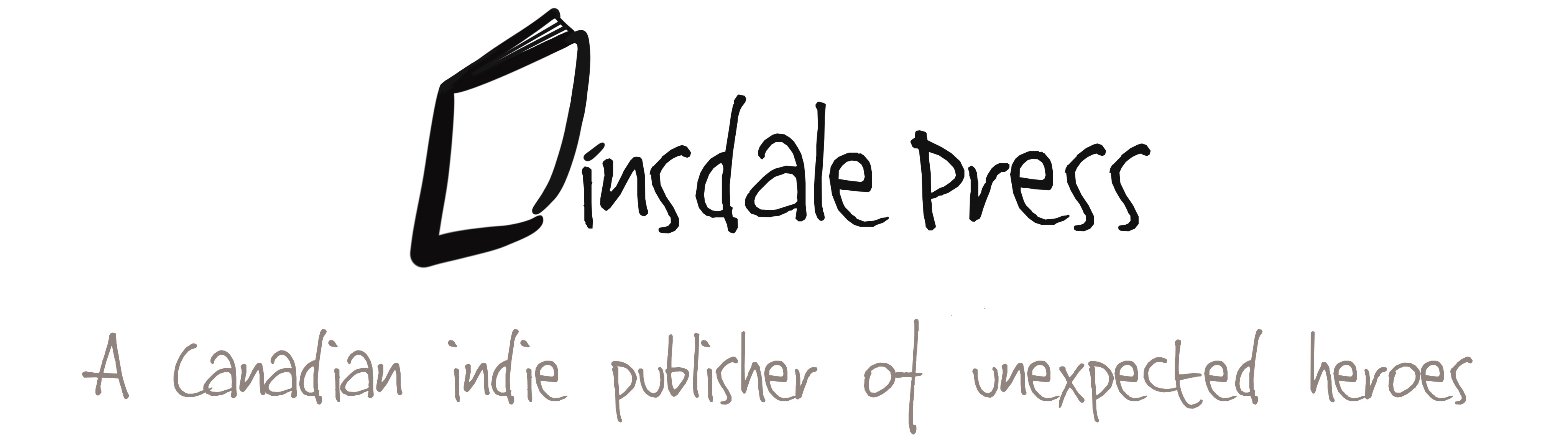 Dinsdale Press logo. The D resembles a book, and the rest is a handwritten-style text. Other text: A Canadian publisher of unexpected heroes.